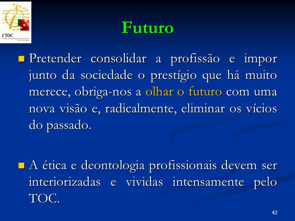 42 Futuro Pretender consolidar a profissão e impor junto da sociedade o prestígio que há muito merece, obriga-nos a olhar o futuro com uma nova visão