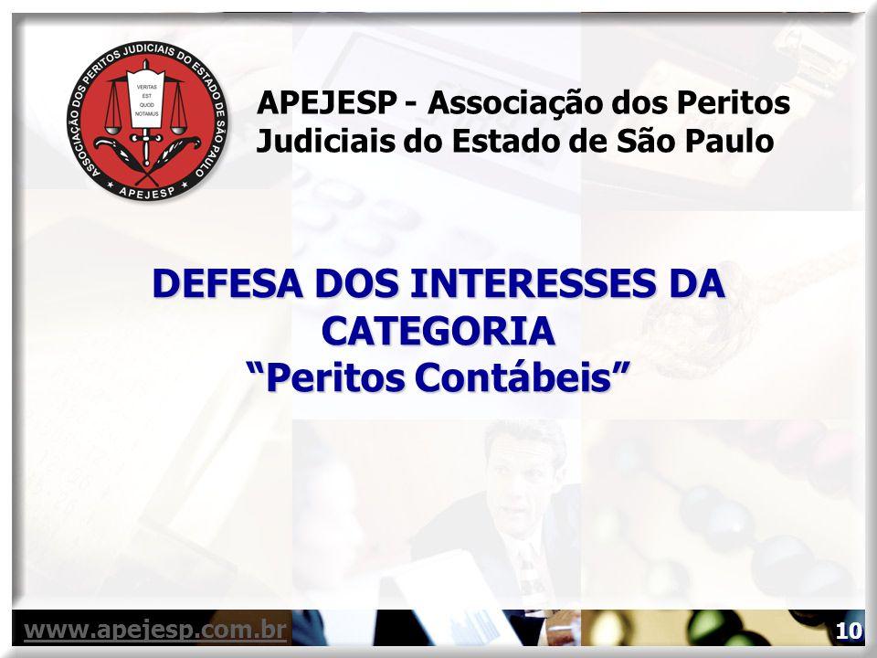 www.apejesp.com.br DEFESA DOS INTERESSES DA CATEGORIA Peritos Contábeis APEJESP - Associação dos Peritos Judiciais do Estado de São Paulo 10