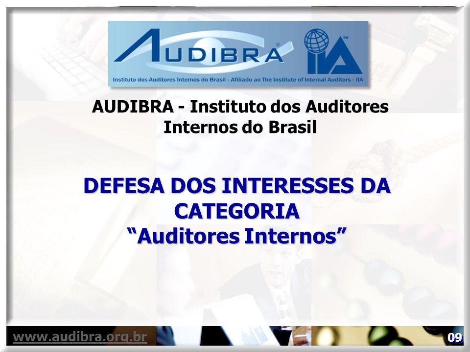 DEFESA DOS INTERESSES DA CATEGORIA Auditores Internos www.audibra.org.br AUDIBRA - Instituto dos Auditores Internos do Brasil 09
