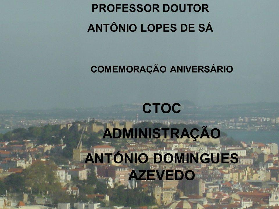 PROFESSOR DOUTOR ANTÔNIO LOPES DE SÁ COMEMORAÇÃO ANIVERSÁRIO CTOC ADMINISTRAÇÃO ANTÓNIO DOMINGUES AZEVEDO