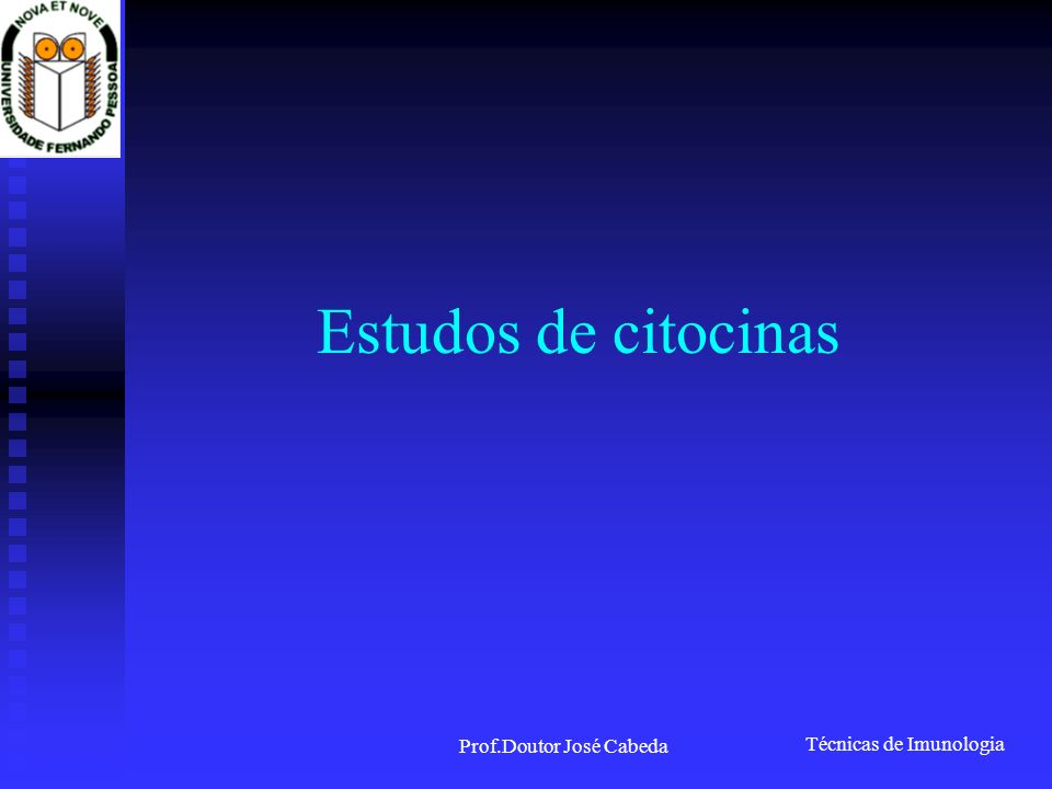 Técnicas de Imunologia Prof.Doutor José Cabeda Estudos de citocinas