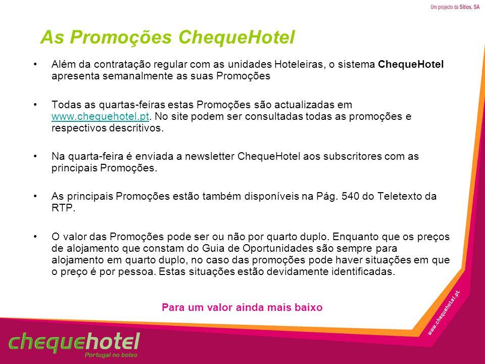 Para um valor ainda mais baixo As Promoções ChequeHotel Além da contratação regular com as unidades Hoteleiras, o sistema ChequeHotel apresenta semana