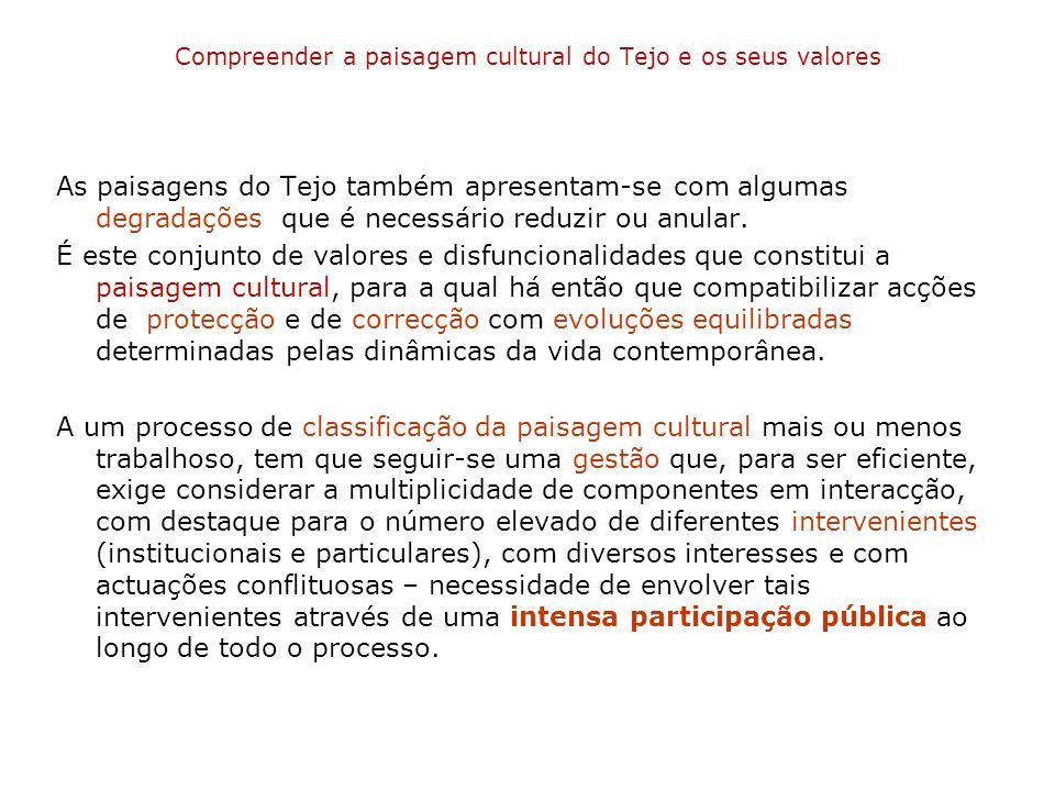 Compreender a paisagem cultural do Tejo e os seus valores As paisagens do Tejo também apresentam-se com algumas degradações que é necessário reduzir o