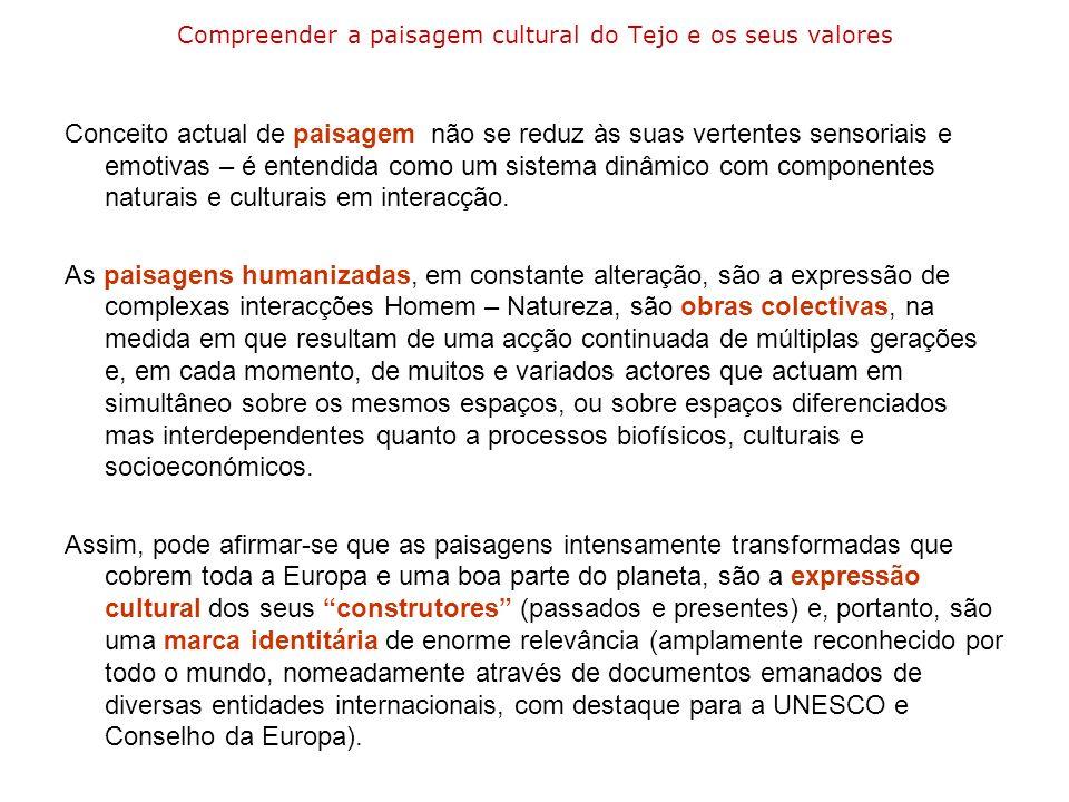 Compreender a paisagem cultural do Tejo e os seus valores Conceito actual de paisagem não se reduz às suas vertentes sensoriais e emotivas – é entendi