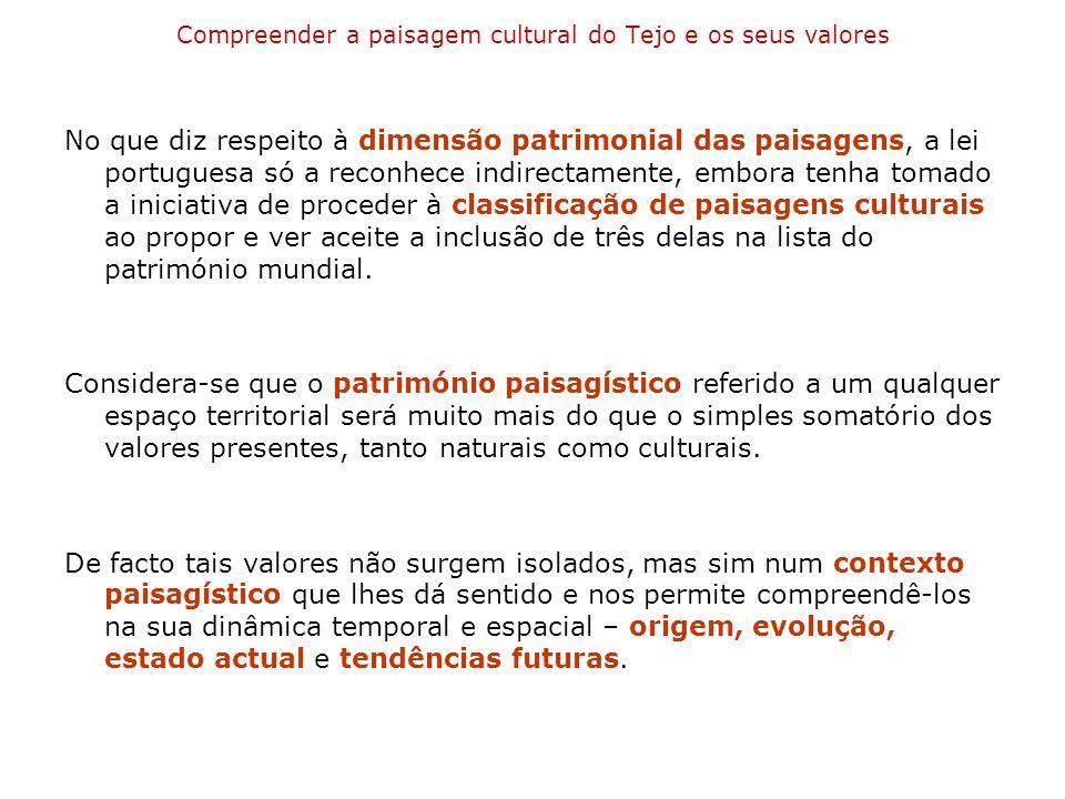 Compreender a paisagem cultural do Tejo e os seus valores No que diz respeito à dimensão patrimonial das paisagens, a lei portuguesa só a reconhece in