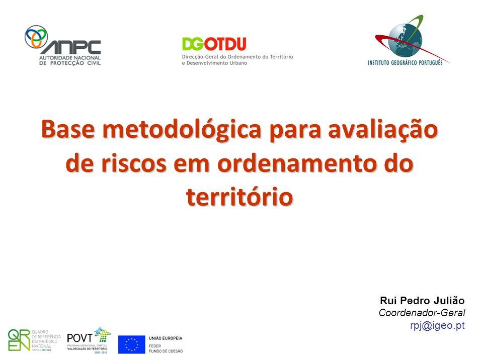 Base metodológica para avaliação de riscos em ordenamento do território Rui Pedro Julião Coordenador-Geral rpj@igeo.pt