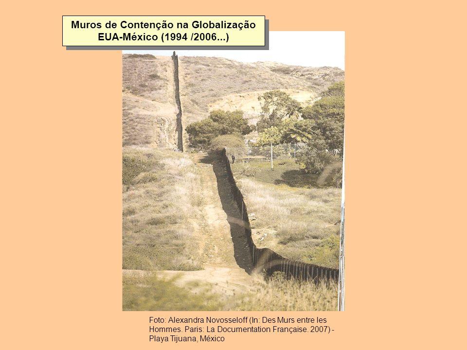 Muros de Contenção na Globalização EUA-México (1994 /2006...) Foto: Alexandra Novosseloff (In: Des Murs entre les Hommes. Paris: La Documentation Fran
