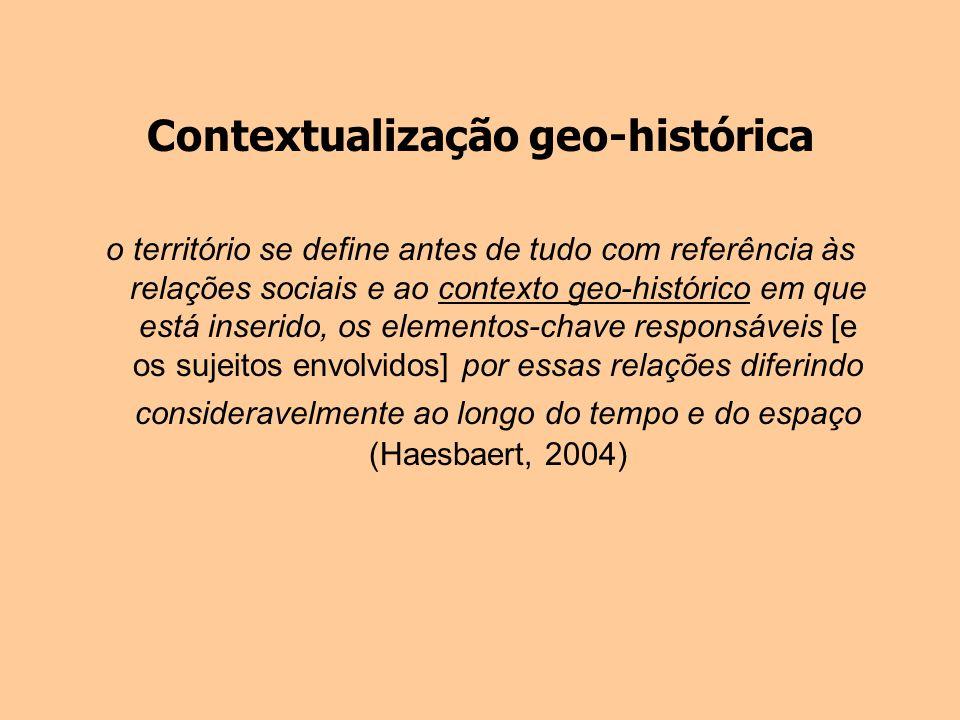 Contextualização geo-histórica o território se define antes de tudo com referência às relações sociais e ao contexto geo-histórico em que está inserid