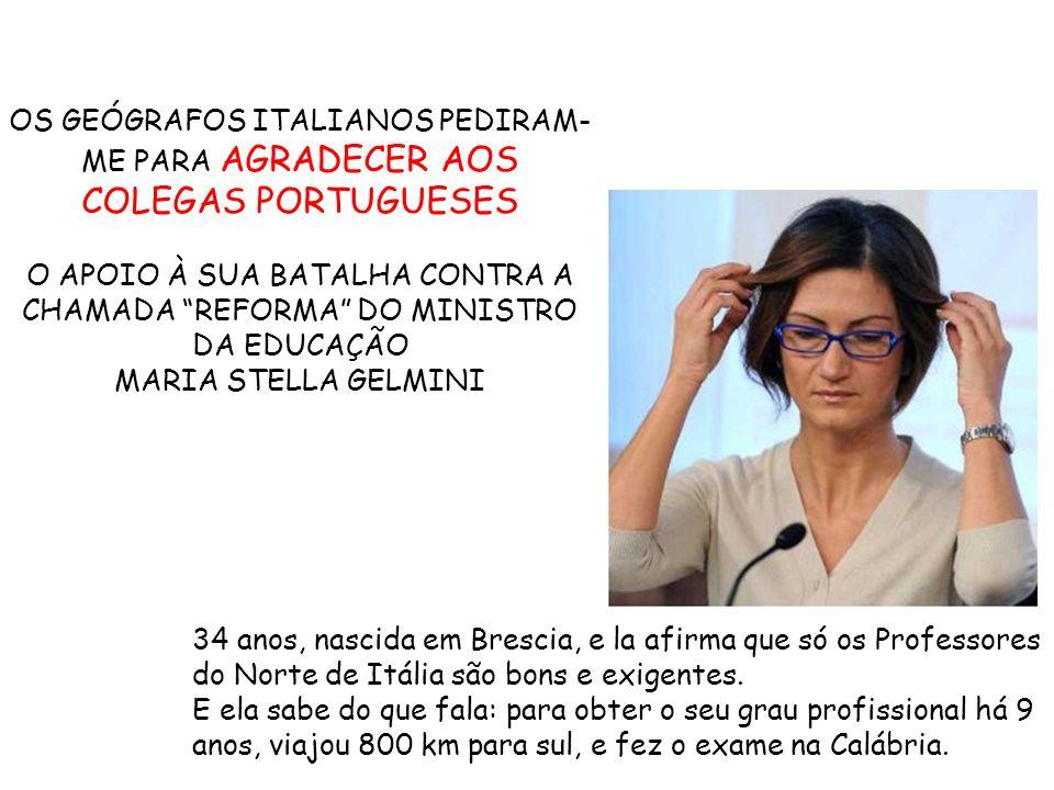 34 anos, nascida em Brescia, e la afirma que só os Professores do Norte de Itália são bons e exigentes.