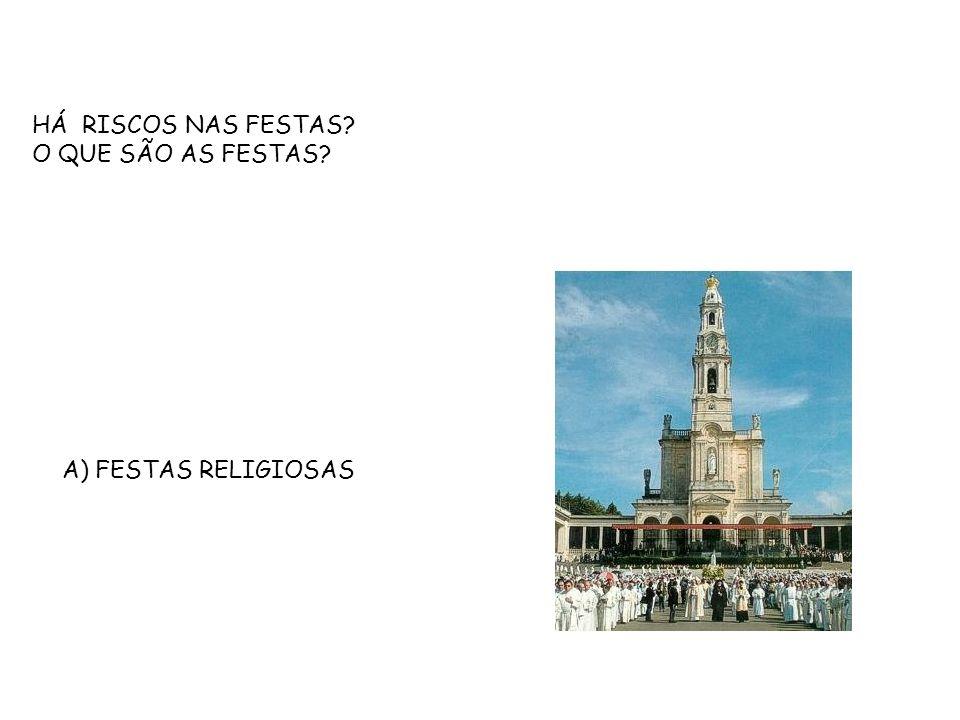 HÁ RISCOS NAS FESTAS O QUE SÃO AS FESTAS A) FESTAS RELIGIOSAS