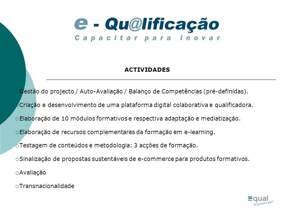 ACTIVIDADES Gestão do projecto / Auto-Avaliação / Balanço de Competências (pré-definidas).