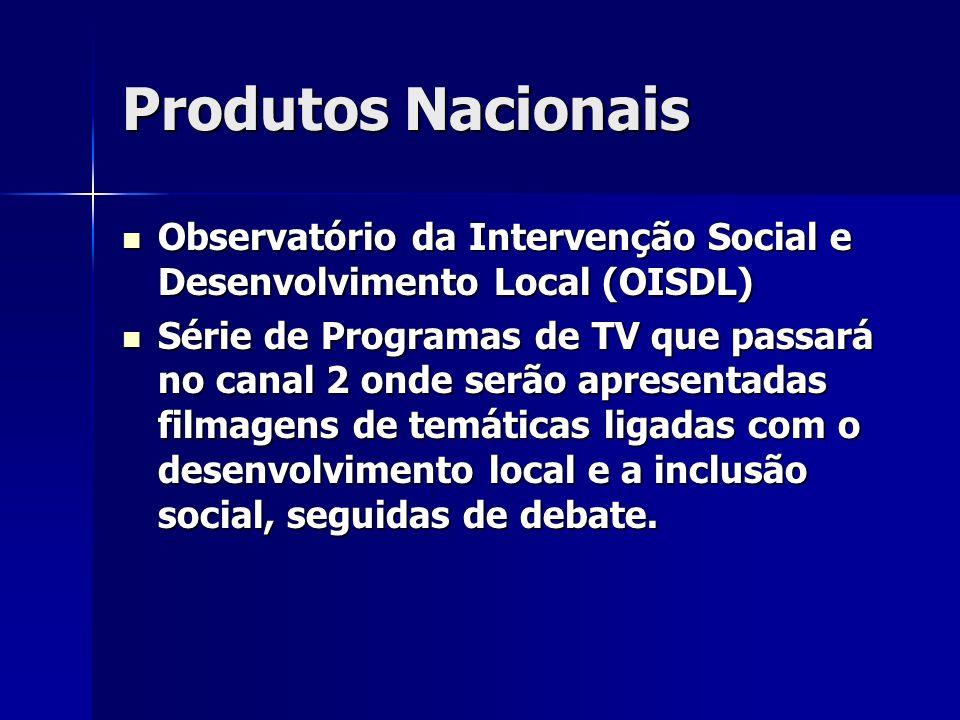Produtos Nacionais Observatório da Intervenção Social e Desenvolvimento Local (OISDL) Observatório da Intervenção Social e Desenvolvimento Local (OISDL) Série de Programas de TV que passará no canal 2 onde serão apresentadas filmagens de temáticas ligadas com o desenvolvimento local e a inclusão social, seguidas de debate.