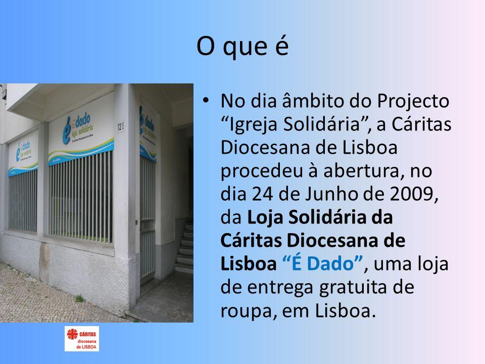 O que é No dia âmbito do Projecto Igreja Solidária, a Cáritas Diocesana de Lisboa procedeu à abertura, no dia 24 de Junho de 2009, da Loja Solidária da Cáritas Diocesana de Lisboa É Dado, uma loja de entrega gratuita de roupa, em Lisboa.