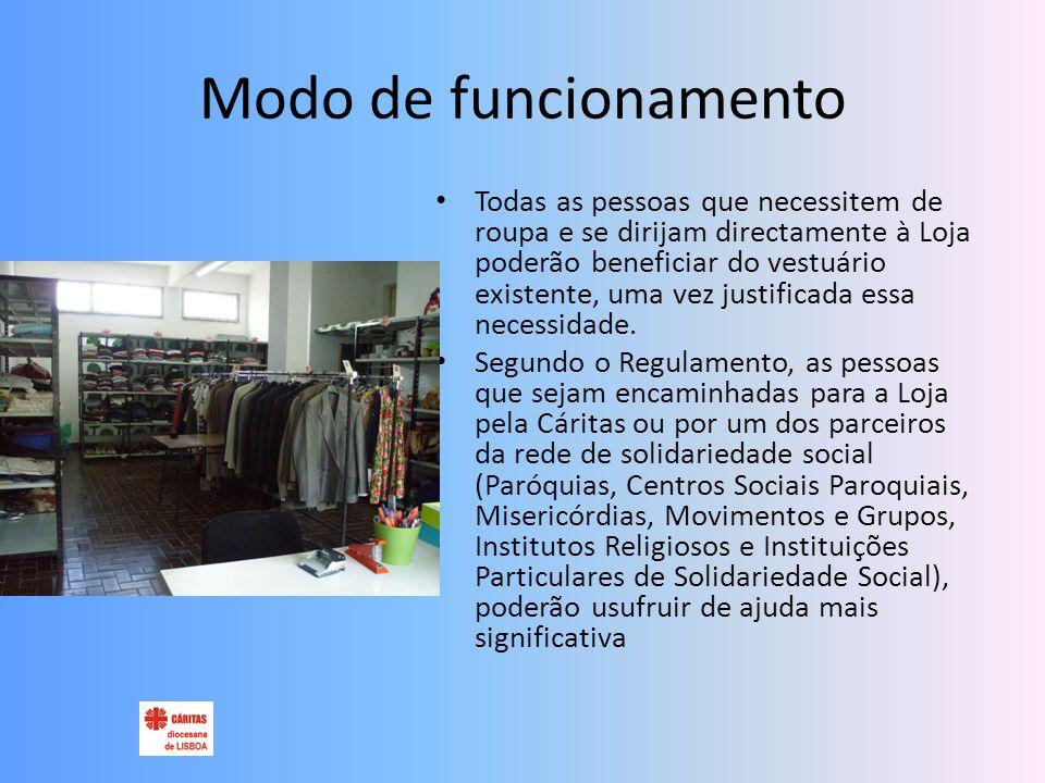 Modo de funcionamento Todas as pessoas que necessitem de roupa e se dirijam directamente à Loja poderão beneficiar do vestuário existente, uma vez justificada essa necessidade.