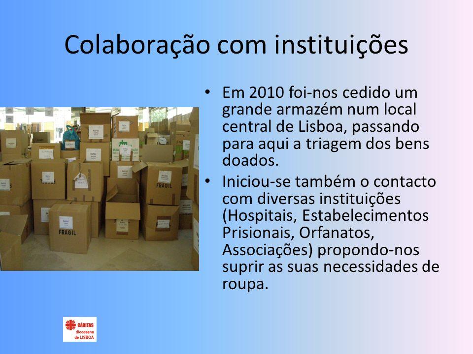 Colaboração com instituições Em 2010 foi-nos cedido um grande armazém num local central de Lisboa, passando para aqui a triagem dos bens doados.