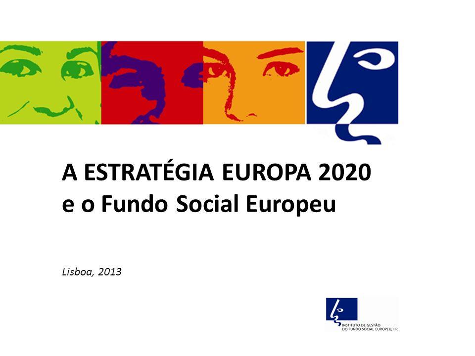 A ESTRATÉGIA EUROPA 2020 e o Fundo Social Europeu Lisboa, 2013