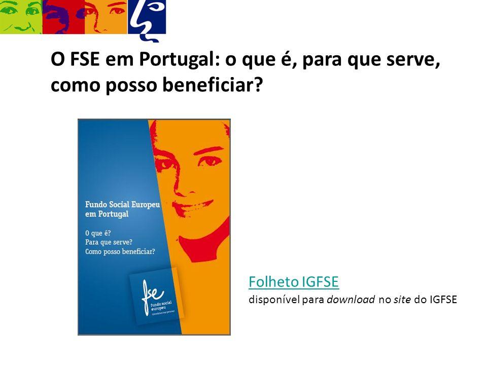 O FSE em Portugal: o que é, para que serve, como posso beneficiar? Folheto IGFSE disponível para download no site do IGFSE