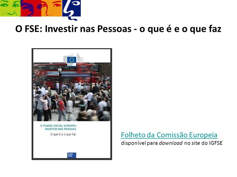 O FSE: Investir nas Pessoas - o que é e o que faz Folheto da Comissão Europeia disponível para download no site do IGFSE