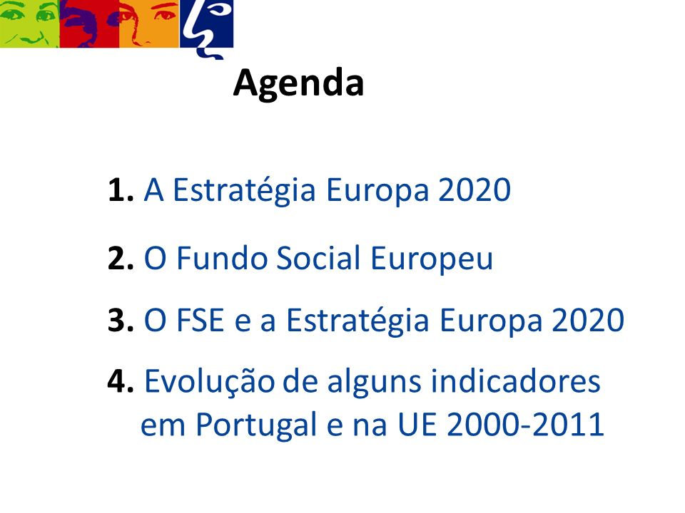1. A Estratégia Europa 2020 2. O Fundo Social Europeu 3. O FSE e a Estratégia Europa 2020 Agenda 4. Evolução de alguns indicadores em Portugal e na UE
