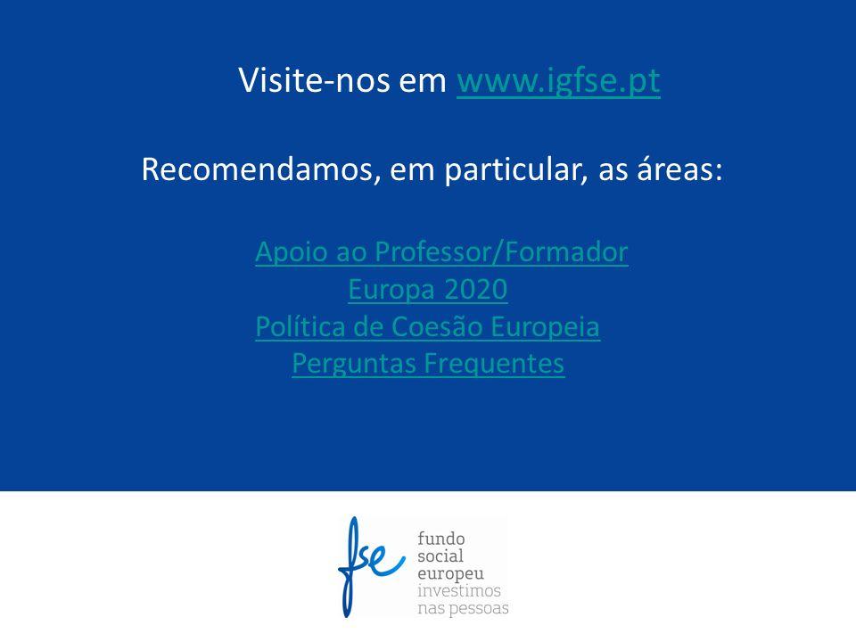 Visite-nos em www.igfse.ptwww.igfse.pt Recomendamos, em particular, as áreas: Apoio ao Professor/Formador Europa 2020 Política de Coesão Europeia Perg