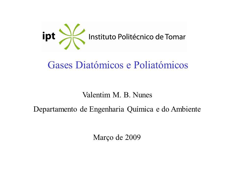 Gases Diatómicos e Poliatómicos Valentim M. B. Nunes Departamento de Engenharia Química e do Ambiente Março de 2009