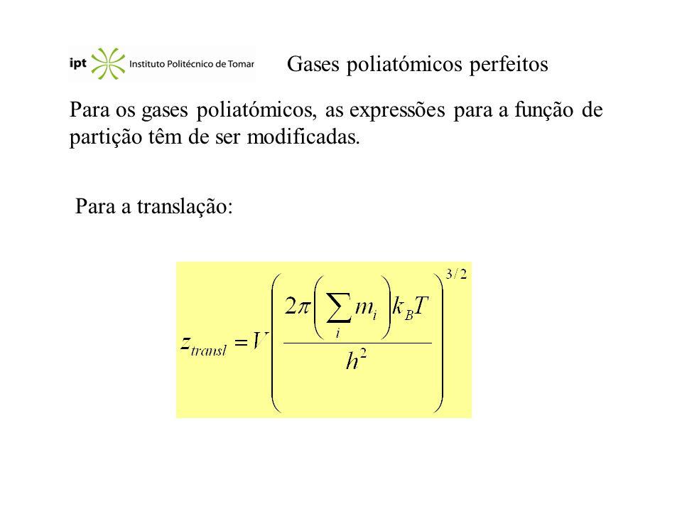 Gases poliatómicos perfeitos Para os gases poliatómicos, as expressões para a função de partição têm de ser modificadas. Para a translação: