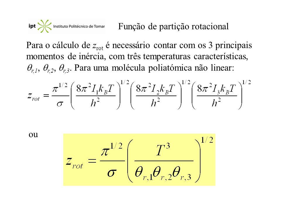 Função de partição rotacional Para o cálculo de z rot é necessário contar com os 3 principais momentos de inércia, com três temperaturas característic