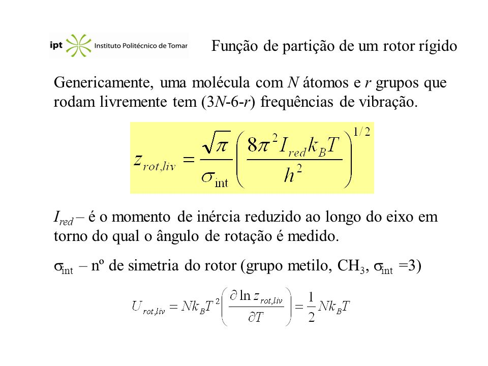 Função de partição de um rotor rígido Genericamente, uma molécula com N átomos e r grupos que rodam livremente tem (3N-6-r) frequências de vibração. I