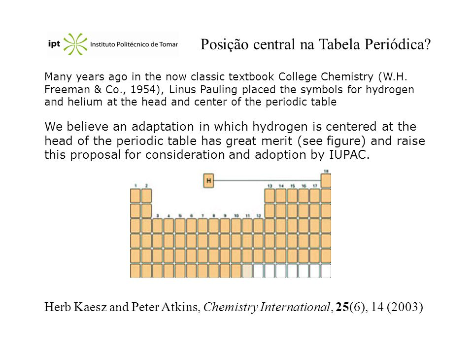 Posição central na Tabela Periódica? Many years ago in the now classic textbook College Chemistry (W.H. Freeman & Co., 1954), Linus Pauling placed the