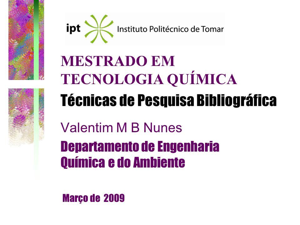 Técnicas de Pesquisa Bibliográfica Valentim M B Nunes Departamento de Engenharia Química e do Ambiente Março de 2009 MESTRADO EM TECNOLOGIA QUÍMICA