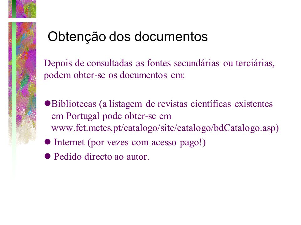 Obtenção dos documentos Depois de consultadas as fontes secundárias ou terciárias, podem obter-se os documentos em: lBibliotecas (a listagem de revist