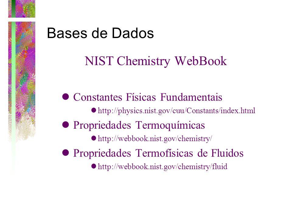 Bases de Dados NIST Chemistry WebBook Constantes Físicas Fundamentais http://physics.nist.gov/cuu/Constants/index.html Propriedades Termoquímicas http