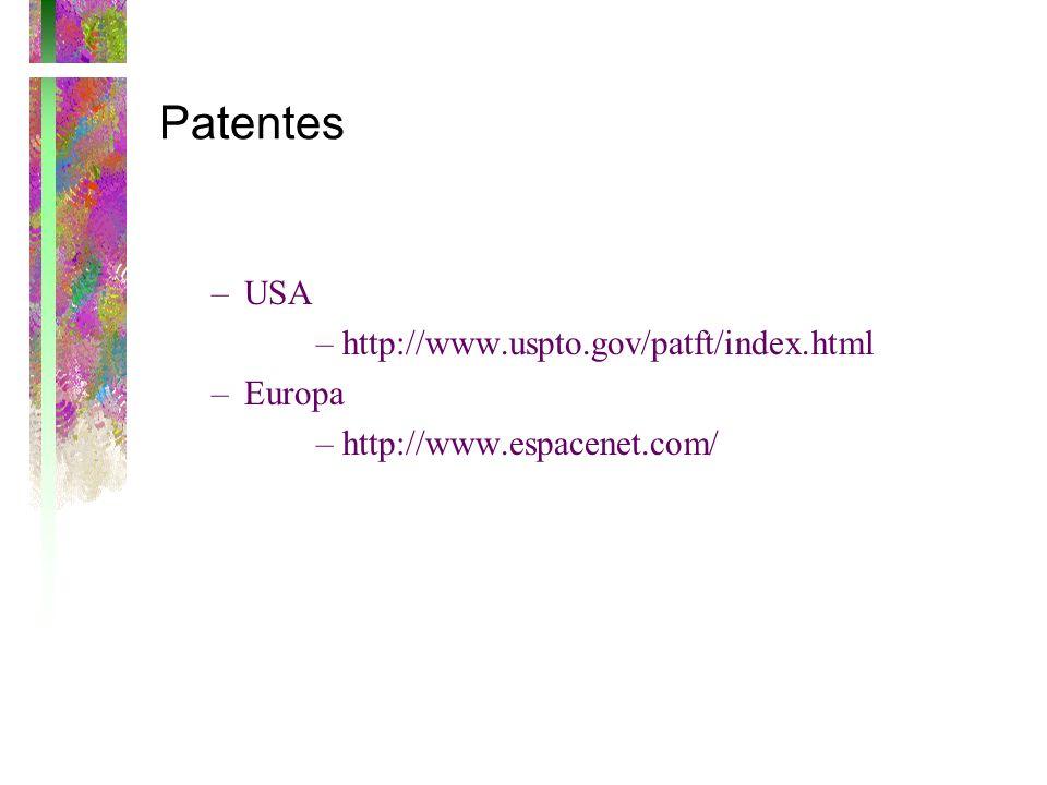 Patentes –USA –http://www.uspto.gov/patft/index.html –Europa –http://www.espacenet.com/