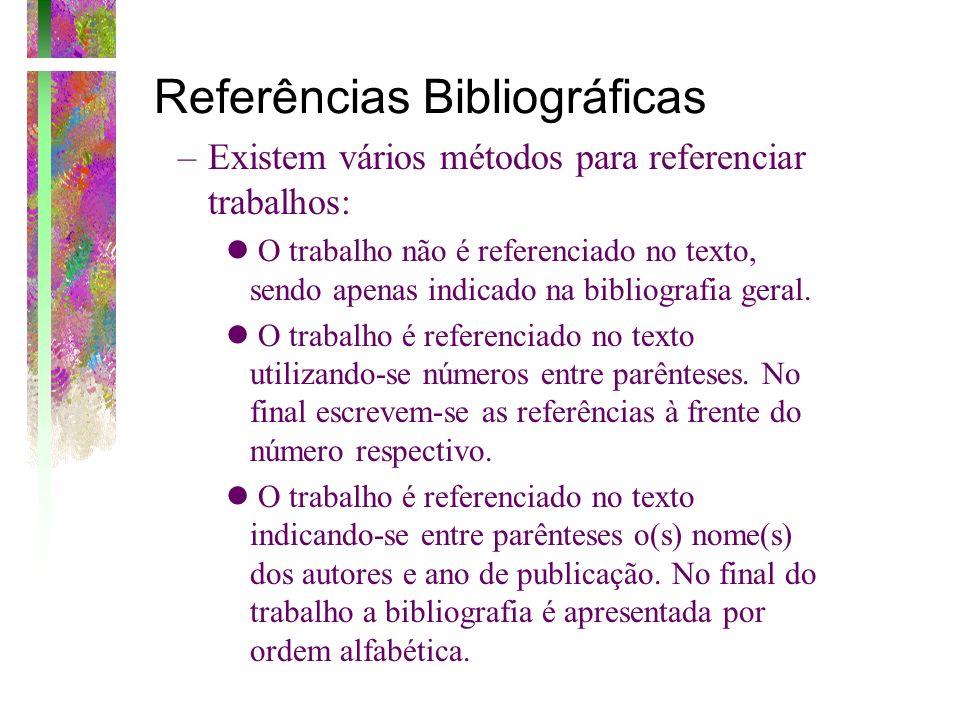 Referências Bibliográficas –Existem vários métodos para referenciar trabalhos: O trabalho não é referenciado no texto, sendo apenas indicado na biblio