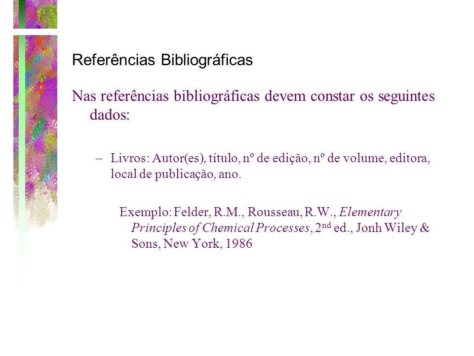 Referências Bibliográficas Nas referências bibliográficas devem constar os seguintes dados: –Livros: Autor(es), título, nº de edição, nº de volume, ed