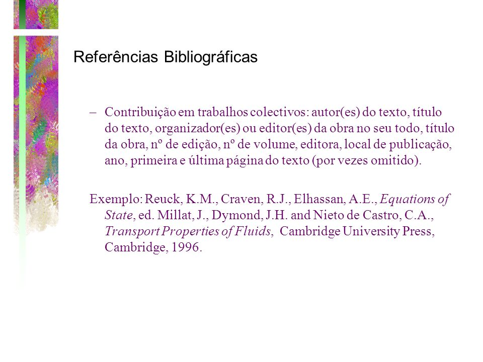 Referências Bibliográficas –Contribuição em trabalhos colectivos: autor(es) do texto, título do texto, organizador(es) ou editor(es) da obra no seu to