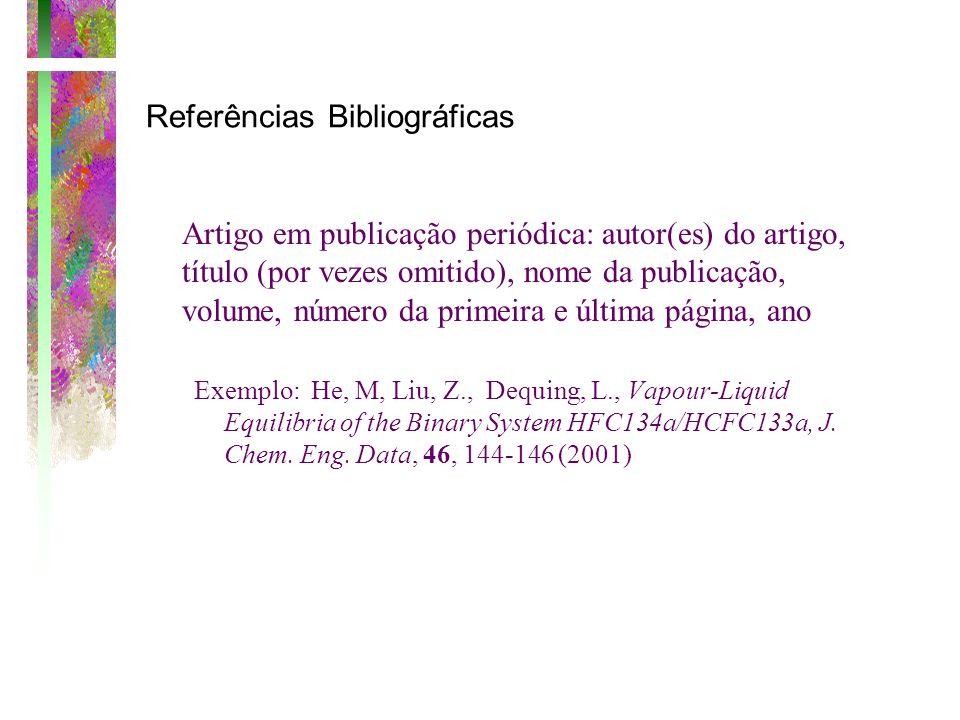 Referências Bibliográficas Artigo em publicação periódica: autor(es) do artigo, título (por vezes omitido), nome da publicação, volume, número da prim