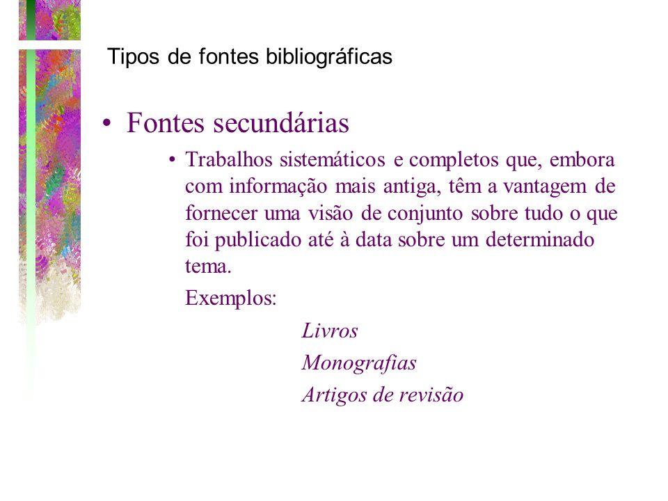 Tipos de fontes bibliográficas Fontes secundárias Trabalhos sistemáticos e completos que, embora com informação mais antiga, têm a vantagem de fornece