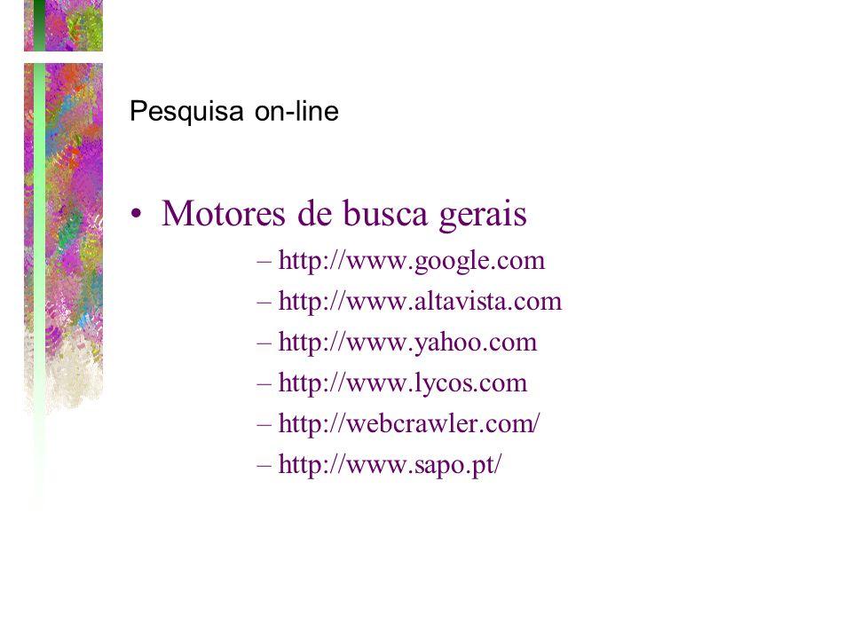 Pesquisa on-line Motores de busca gerais –http://www.google.com –http://www.altavista.com –http://www.yahoo.com –http://www.lycos.com –http://webcrawl
