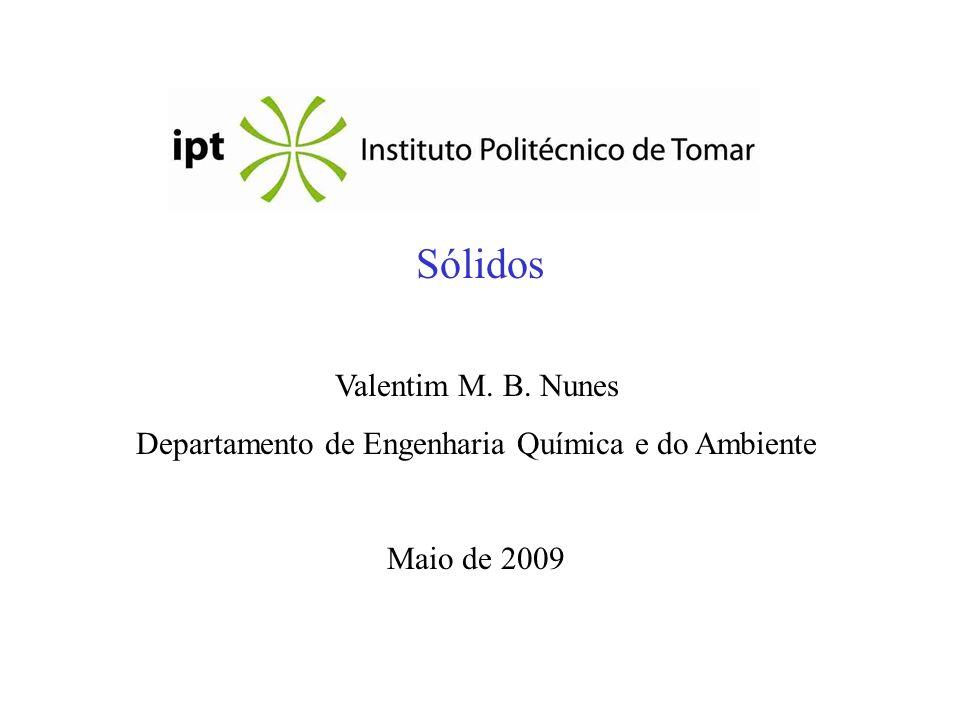 Sólidos Valentim M. B. Nunes Departamento de Engenharia Química e do Ambiente Maio de 2009