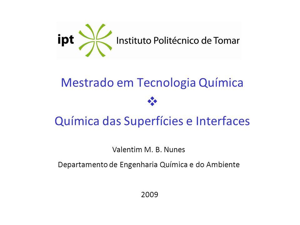 Mestrado em Tecnologia Química Química das Superfícies e Interfaces Valentim M. B. Nunes Departamento de Engenharia Química e do Ambiente 2009