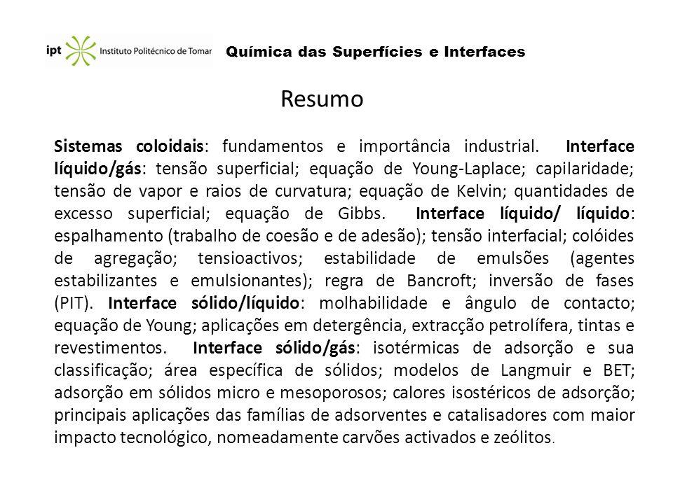Sistemas coloidais: fundamentos e importância industrial. Interface líquido/gás: tensão superficial; equação de Young-Laplace; capilaridade; tensão de