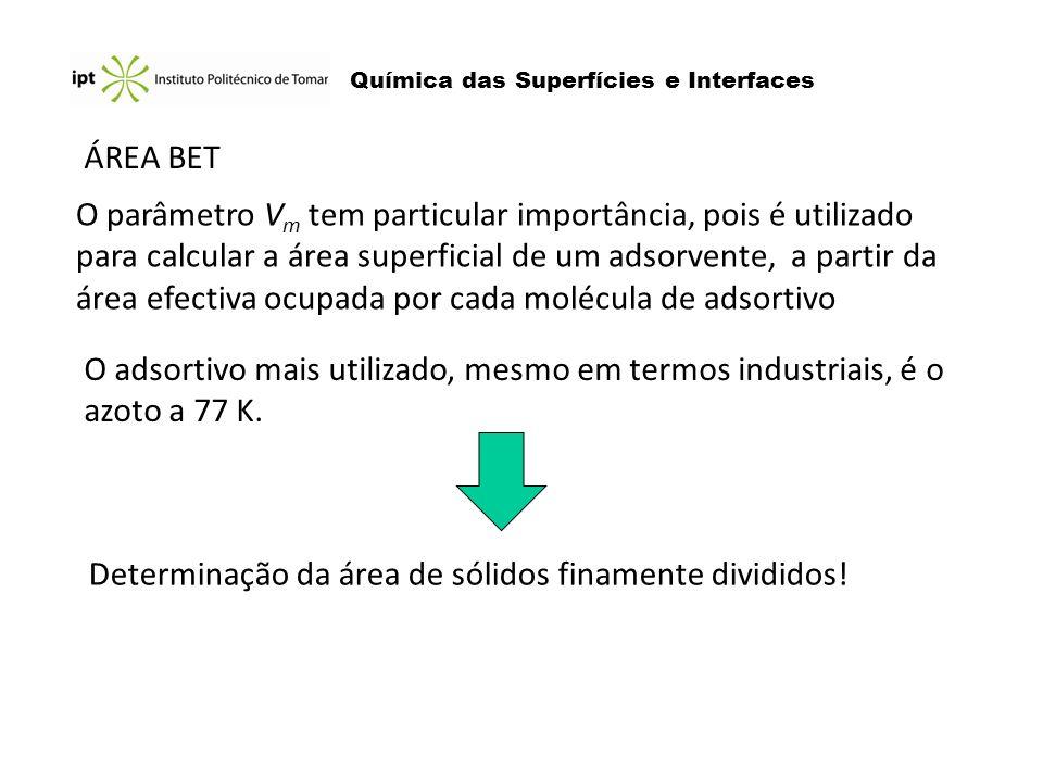 Química das Superfícies e Interfaces AdsortivoÁrea efectiva ocupada N 2 a 77 K 16.2 10 -20 m 2 Kr, Xe, Ar a 77 K ~17 a 27 10 -20 m 2 Ar a 90 K 14 a 17 10 -20 m 2