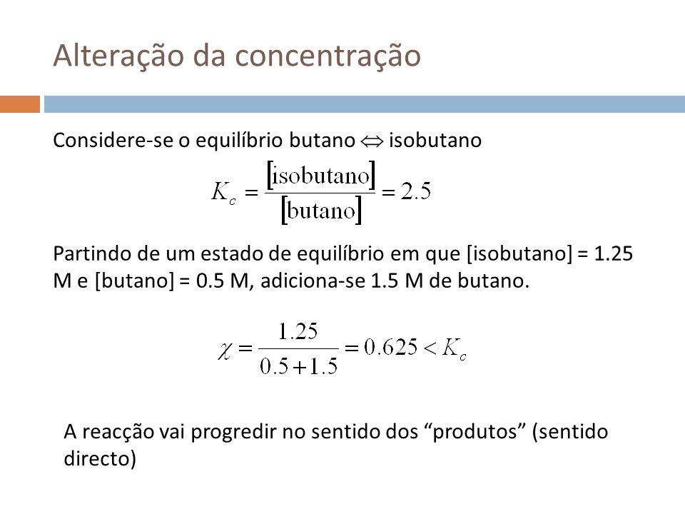 Alteração da concentração Considere-se o equilíbrio butano isobutano Partindo de um estado de equilíbrio em que [isobutano] = 1.25 M e [butano] = 0.5