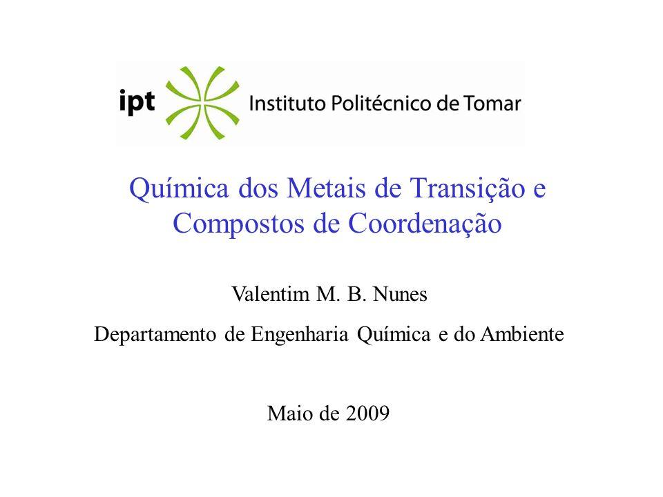 Química dos Metais de Transição e Compostos de Coordenação Valentim M. B. Nunes Departamento de Engenharia Química e do Ambiente Maio de 2009