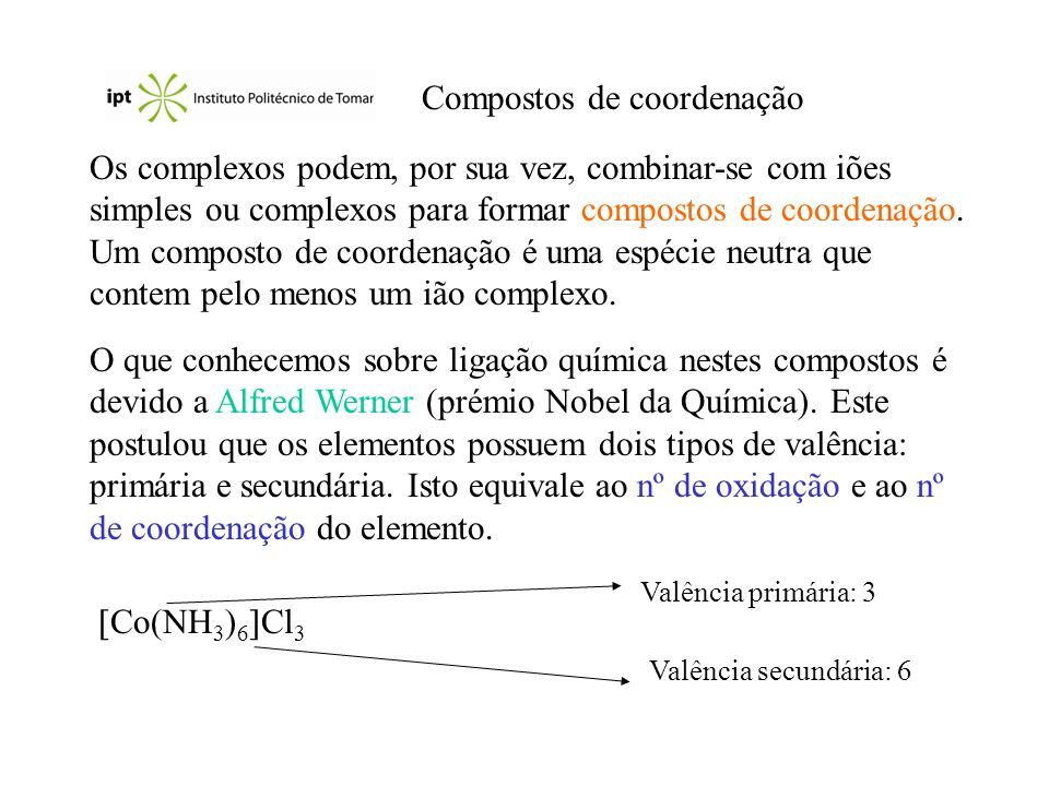 Compostos de coordenação Os complexos podem, por sua vez, combinar-se com iões simples ou complexos para formar compostos de coordenação. Um composto