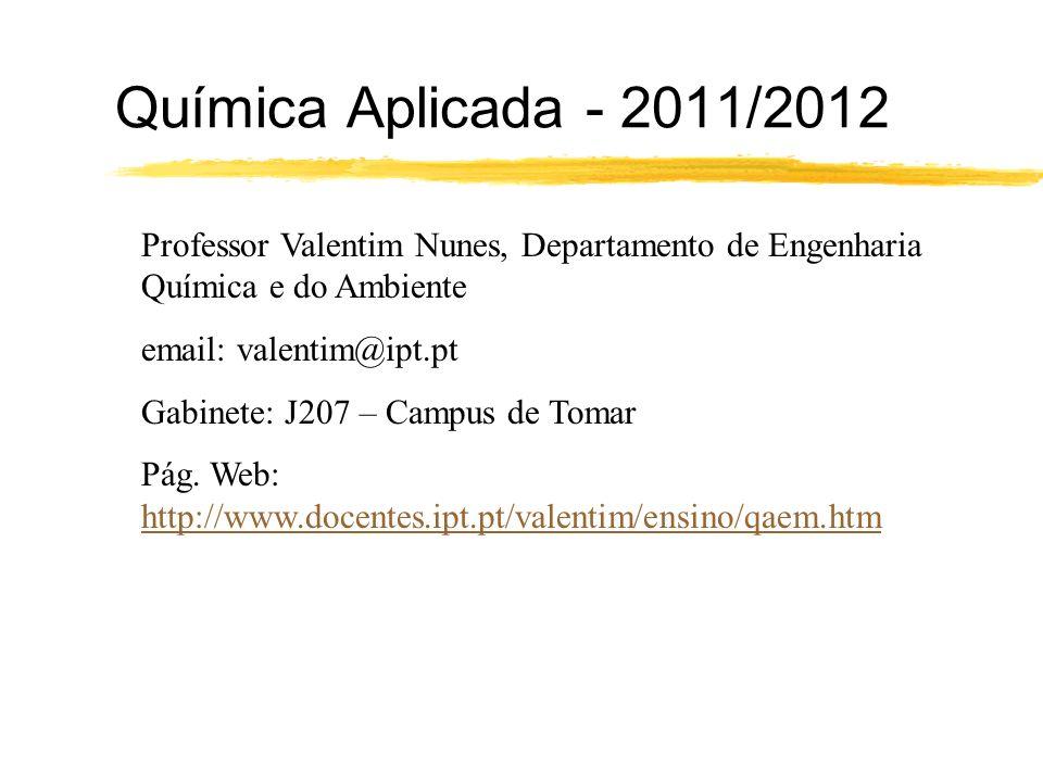 Química Aplicada - 2011/2012 Professor Valentim Nunes, Departamento de Engenharia Química e do Ambiente email: valentim@ipt.pt Gabinete: J207 – Campus