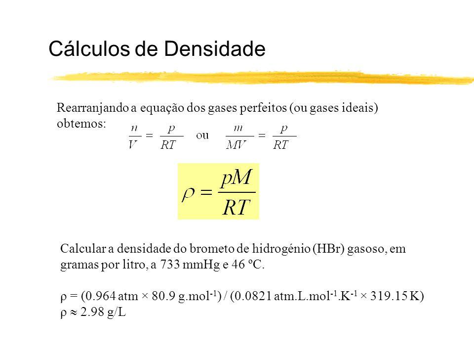 Cálculos de Densidade Rearranjando a equação dos gases perfeitos (ou gases ideais) obtemos: Calcular a densidade do brometo de hidrogénio (HBr) gasoso