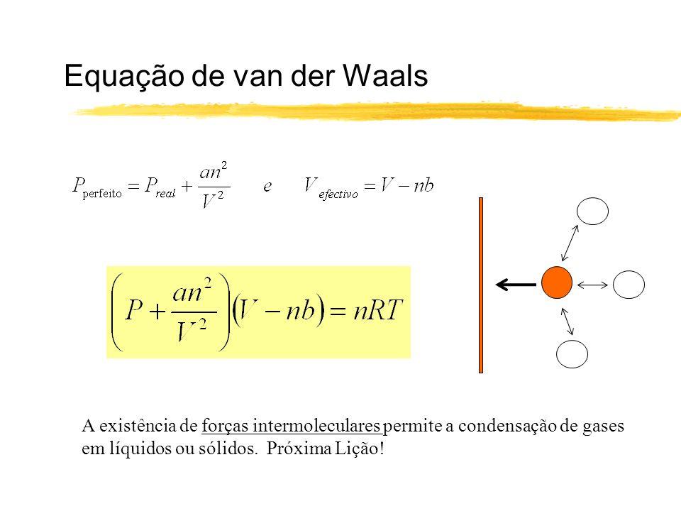 Equação de van der Waals A existência de forças intermoleculares permite a condensação de gases em líquidos ou sólidos. Próxima Lição!