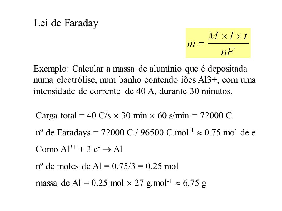 Lei de Faraday Exemplo: Calcular a massa de alumínio que é depositada numa electrólise, num banho contendo iões Al3+, com uma intensidade de corrente